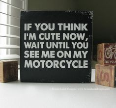 Motorcycle Sign If you think I'm cute now... by bonnielecat