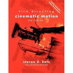 Film Directing: Cinematic Motion: A Workshop for Staging Scenes by Steven D. Katz