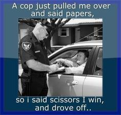 Hee, hee...and now you have a felony charge of running from the police...ha, ha, ha!!!!