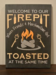 """Firepit Quote Wood Sign - Welcome to our FIrepit where Friends & Marshmallows Get Toasted at the Same Time - can be personalized to include last name such as """"Smith's Firepit or Campfire etc."""" Available on Etsy"""