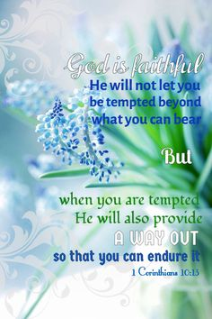 """No temptation has overtaken you except what is common to mankind. And God is faithful; he will not let you be tempted beyond what you can bear. But when you are tempted, he will also provide a way out so that you can endure it."" ‭‭1 Corinthians‬ ‭10:13‬ ‭NIV‬‬"