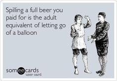 Spilling a full beer…