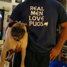 Real men love pugs.