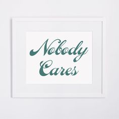 Nobody Cares  8 x 10  typography print anti inspirational by 4four, $10.00