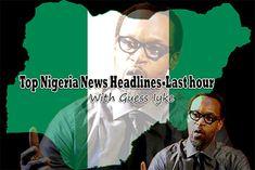 Top Nigeria News Headlines-Last hour - Guesslinks Blog