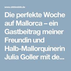 Die perfekte Woche auf Mallorca – ein Gastbeitrag meiner Freundin und Halb-Mallorquinerin Julia Goller mit den besten Schlemm-, Shopping- & Spaßtipps.   Ohhh… Mhhh…