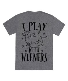 Take a look at this Heather Gray 'I Play With Wieners' Tee today!