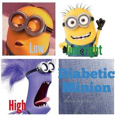 diabetic minions... Perfect characters to portray the rollercoaster of emotions we go through!!
