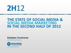 the-state-of-social-media-and-social-media-marketing-in-the-second-half-of-2012- by Esteban Contreras via Slideshare