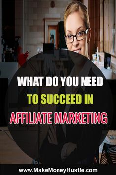 What do you need to succeed in Affiliate Marketing - Make Money Hustle Make Money Fast, Make Money From Home, Make Money Online, Affiliate Marketing, Online Marketing, Advertise Your Business, Think, Body Makeup, Be Your Own Boss