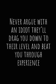 Never argue with an idiot they'll drag you down to their level and beat you through experience: A wide ruled Notebook, Journal After All These Years, This Is Us Quotes, Raising Chickens, Chickens Backyard, Beats, Apple Jelly, Cards Against Humanity, Thoughts, Journals