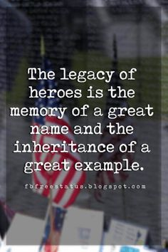 sayings for memorial day, The legacy of heroes is the memory of a great name and the inheritance of a great example. Veterans Quotes, Legacy Quotes, Memorial Day Quotes, Military Families, Great Names, Flags, Quote Of The Day, Freedom, Commercial