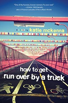 How to Get Run Over by a Truck by Katie C. McKenna