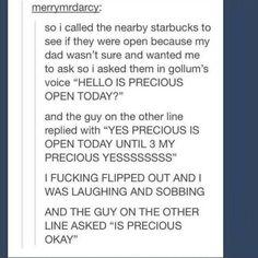 Welcome to Starbucks my precious.