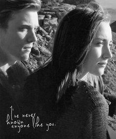 """I've never known anyone like you."""