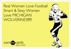 Real Women Love Football Smart & Sexy Women Love MICHIGAN WOLVERINES!!!!!!