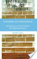 Theatres of immanence : Deleuze and the ethics of performance / Laura Cull - Houndmills, Basingstoke, Hampshire, [England] ; New York : Palgrave Macmillan, 2012