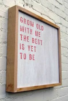 Grow Old With Me - Wooden Picture...add a tree silhouette?