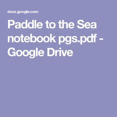 Paddle to the Sea notebook pgs.pdf - Google Drive