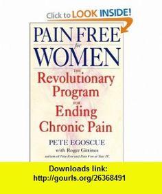 Pain Free for Women The Revolutionary Program for Ending Chronic Pain (9780553380491) Pete Egoscue, Roger Gittines , ISBN-10: 0553380494  , ISBN-13: 978-0553380491 ,  , tutorials , pdf , ebook , torrent , downloads , rapidshare , filesonic , hotfile , megaupload , fileserve