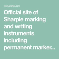 Official site of Sharpie marking and writing instruments including permanent markers, pens, highlighters, and more.