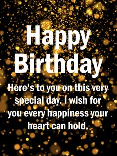 To Your Special Day! Happy Birthday Wishes Card: A stunning display of gold splashed across a sea of black is the setting for your birthday wishes for him. Toast him with this birthday card as you let him know you're thinking about him on this special day and wish him all the happiness his heart can hold. He will be thrilled to receive your message and know you are thinking of him.