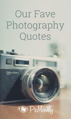 Inspirational photography quotes that'll put a smile on your face.