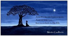 """La meditación no es para la mente. La mente teme eso. Esto en realidad representa el final de ella misma."" /// "" Meditation is not to the mind.  The mind fears that because meditation is really the end of the mind itself."" ////// Satsang Mestre Gualberto"