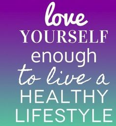 Love yourself enough to live a health lifestyle.