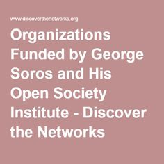 Organizations Funded by George Soros and His Open Society Institute - Discover the Networks