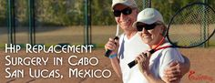 Top Hip Replacement Surgery in Cabo San Lucas Mexico Cabo San Lucas Mexico, Heart Care, Hip Replacement, Cardiovascular Health, Surgery, Clinic, Health Tips, Improve Yourself, Tourism