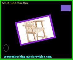 Tall Adirondack Chair Plans 104358 - Woodworking Plans and Projects!