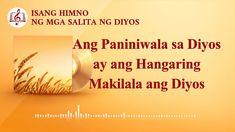 Isang Himno ng mga Salita ng Diyos   Ang Paniniwala sa Diyos ay ang Hang... Tagalog, 1 News, Lyrics, Songs, Song Lyrics, Song Books, Music Lyrics