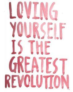 Amarte a ti misma es la más grande revolución!