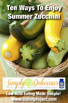 Ten ways to enjoy zucchini from the IC Diet Project (aka Simply Delicious: Low Acid Eating Made Simple) made possible by Prelief and the Interstitial Cystitis Network!