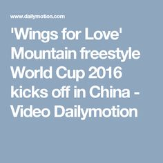 'Wings for Love' Mountain freestyle World Cup 2016 kicks off in China - Video Dailymotion