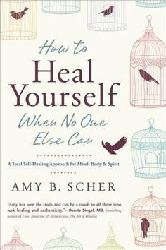 How to Heal Yourself When No One Else Can : A Total Self-Healing Approach for Mind, Body, and Spirit #Books