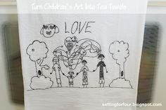 How to Turn Children's Art Into Tea Towels~ great gift idea!