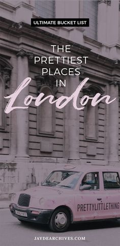 Prettiest Places to visit in London - Ultimate London Bucket List
