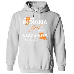 (INJustCam002) Just An Indiana Girl In A Louisiana Worl - #grey shirt #hoodie style. ORDER NOW => https://www.sunfrog.com/Valentines/-28INJustCam002-29-Just-An-Indiana-Girl-In-A-Louisiana-World-White-Hoodie.html?68278