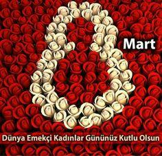 """""""8 Mart Dünya Emekçi Kadınlar Gününüz Kutlu Olsun"""""""