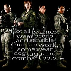 Some of us wear a uniform and combat boots on the streets of our neighborhoods....Fighting evil here at home...Be safe, sisters!