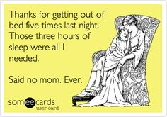 Thanks for getting out of bed 5 times last night. Those 3 hours of sleep we're all I needed. Said no mom. Ever. #Motherhood #Humor