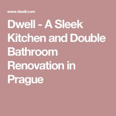 Dwell - A Sleek Kitchen and Double Bathroom Renovation in Prague