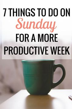 In today's blog post, I'm sharing 7 things to do on Sunday for a more productive week. Start your Monday energized!