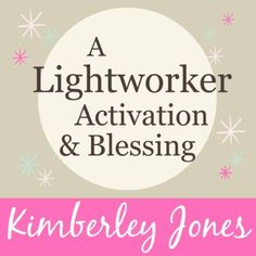A Lightworker Activation and Blessing for a New World by Kimberley Jones, http://www.amazon.com/dp/B00B7FHN8O/ref=cm_sw_r_pi_dp_6oRUvb05A3P9H