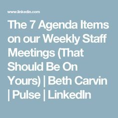 The 7 Agenda Items on our Weekly Staff Meetings (That Should Be On Yours) | Beth Carvin | Pulse | LinkedIn