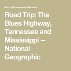 Road Trip: The Blues Highway, Tennessee and Mississippi -- National Geographic