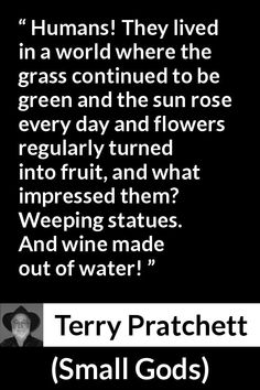 """Terry Pratchett about nature (""""Small Gods"""", - - Book Quotes, Me Quotes, Terry Pratchett Discworld, Nature Quotes, Book Authors, Buddha, Reading, Beautiful Words, Book Worms"""