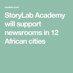 StoryLab Academy will support newsrooms in 12 Africancities